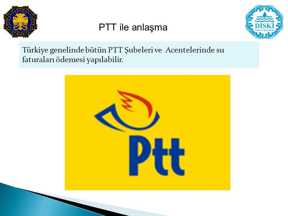 PTT ile anlaşma Türkiye genelinde bütün PTT Şubeleri ve Acentelerinde su faturaları ödemesi yapılabilir.