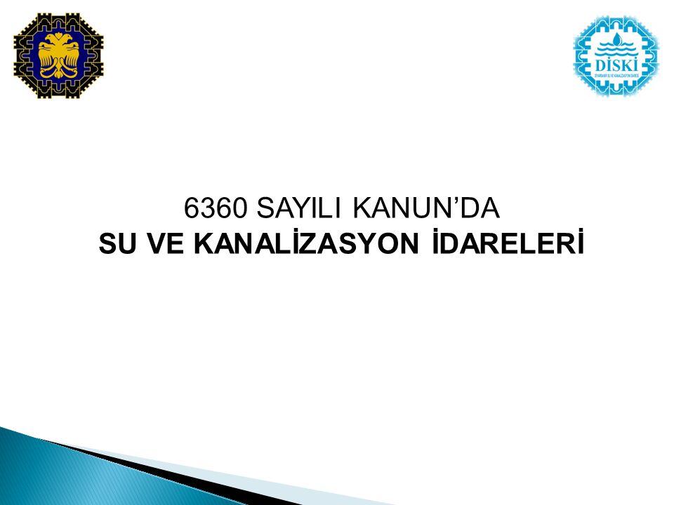 6360 SAYILI KANUN'da SU VE KANALİZASYON İDARELERİ