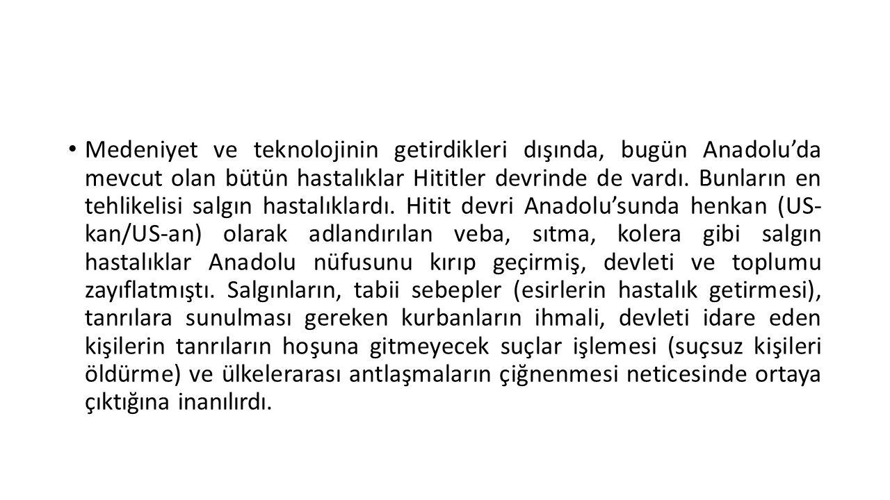 Medeniyet ve teknolojinin getirdikleri dışında, bugün Anadolu'da mevcut olan bütün hastalıklar Hititler devrinde de vardı.