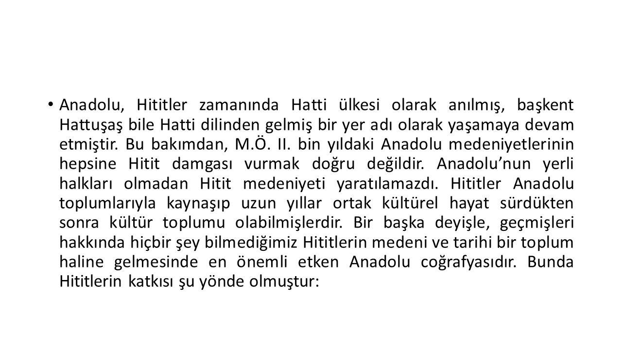 Anadolu, Hititler zamanında Hatti ülkesi olarak anılmış, başkent Hattuşaş bile Hatti dilinden gelmiş bir yer adı olarak yaşamaya devam etmiştir.