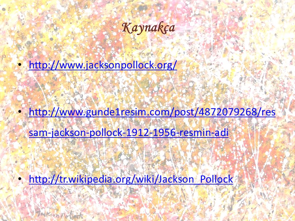 Kaynakça http://www.jacksonpollock.org/
