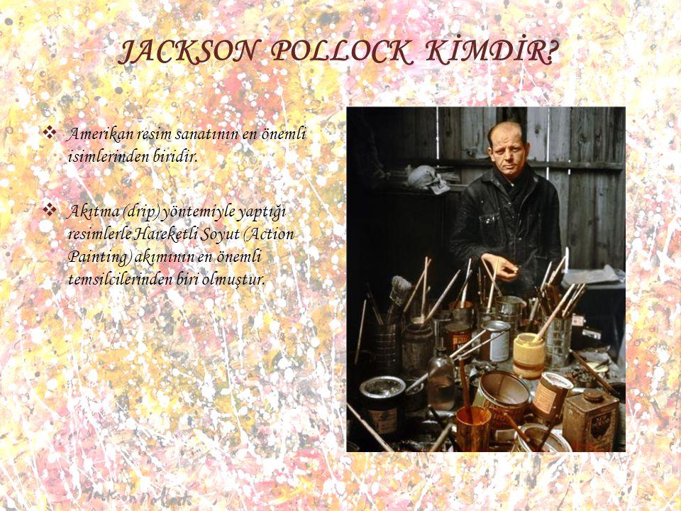 JACKSON POLLOCK KİMDİR