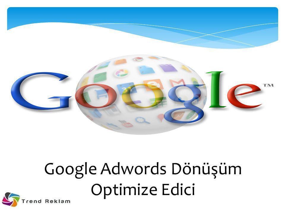 Google Adwords Dönüşüm Optimize Edici