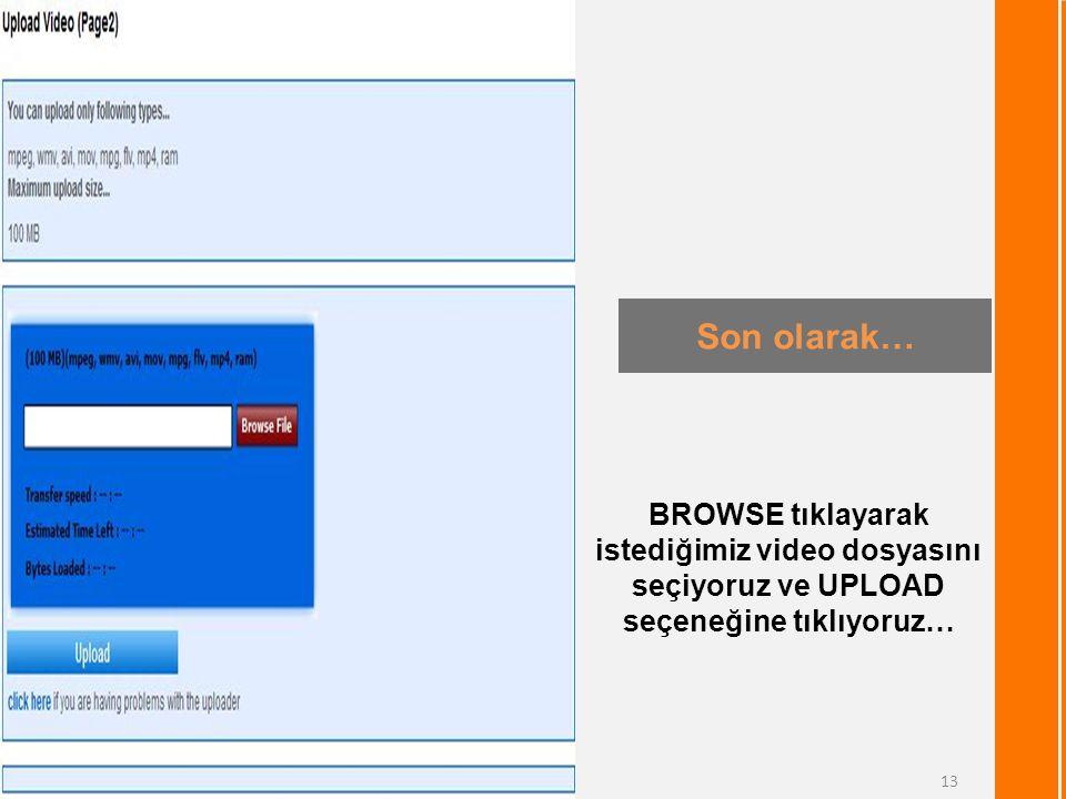 Son olarak… BROWSE tıklayarak istediğimiz video dosyasını seçiyoruz ve UPLOAD seçeneğine tıklıyoruz…