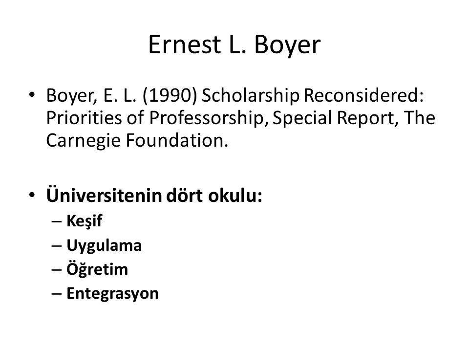 Ernest L. Boyer Boyer, E. L. (1990) Scholarship Reconsidered: Priorities of Professorship, Special Report, The Carnegie Foundation.