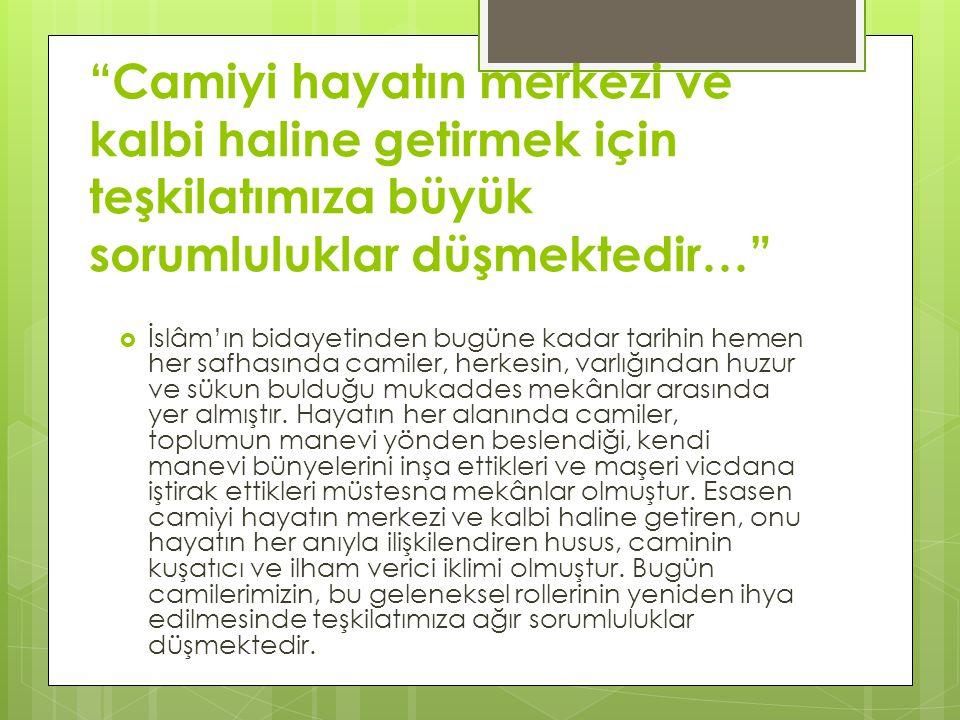 Camiyi hayatın merkezi ve kalbi haline getirmek için teşkilatımıza büyük sorumluluklar düşmektedir…