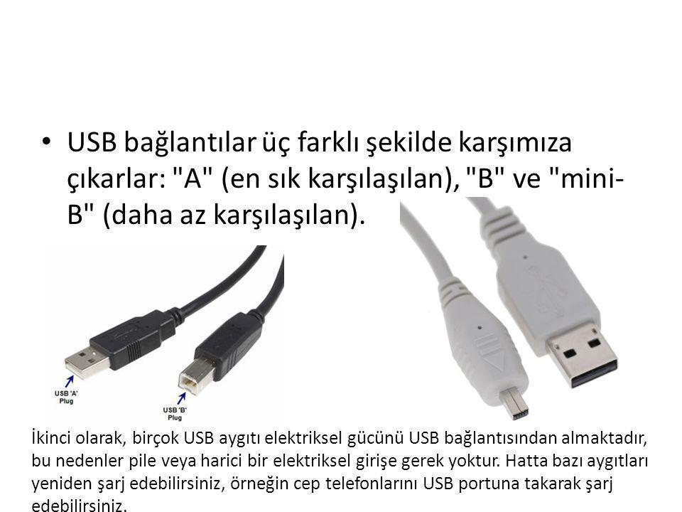 USB bağlantılar üç farklı şekilde karşımıza çıkarlar: A (en sık karşılaşılan), B ve mini-B (daha az karşılaşılan).