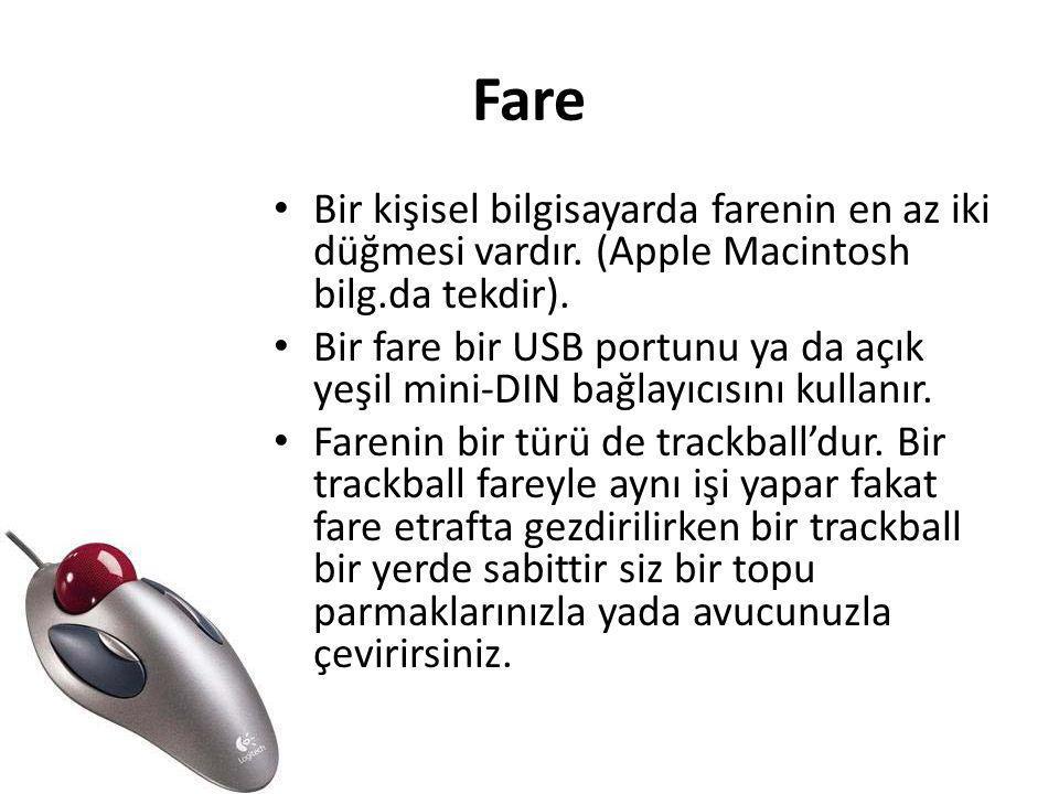 Fare Bir kişisel bilgisayarda farenin en az iki düğmesi vardır. (Apple Macintosh bilg.da tekdir).