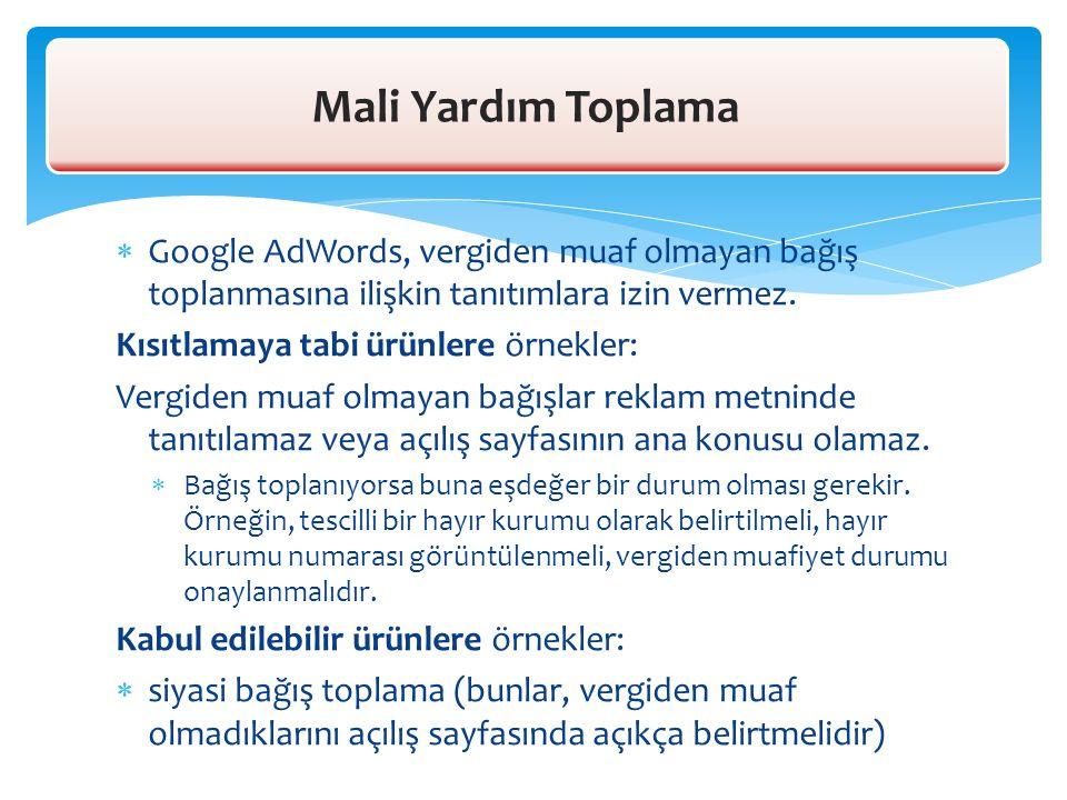Mali Yardım Toplama Google AdWords, vergiden muaf olmayan bağış toplanmasına ilişkin tanıtımlara izin vermez.
