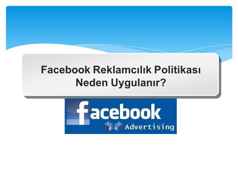 Facebook Reklamcılık Politikası Neden Uygulanır