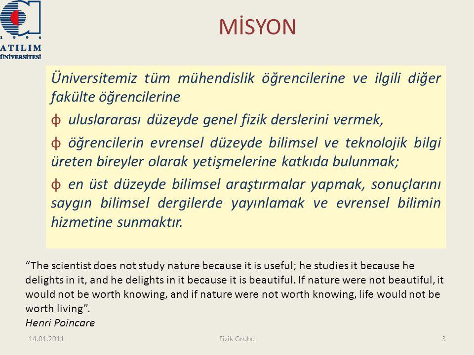 MİSYON Üniversitemiz tüm mühendislik öğrencilerine ve ilgili diğer fakülte öğrencilerine. uluslararası düzeyde genel fizik derslerini vermek,
