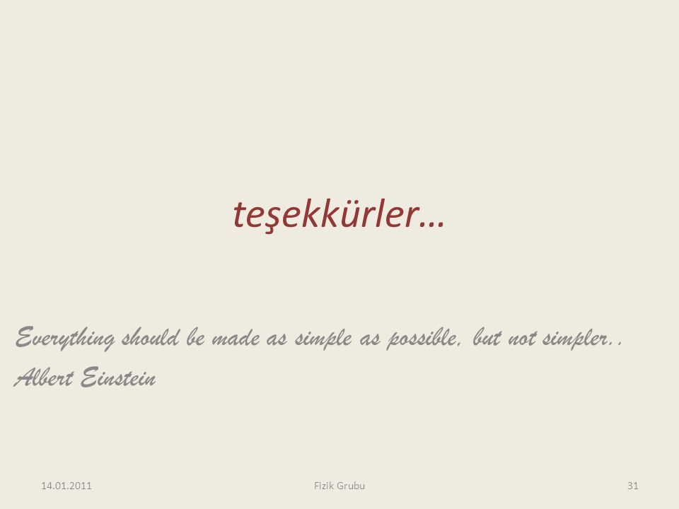 teşekkürler… Everything should be made as simple as possible, but not simpler.. Albert Einstein. 14.01.2011.