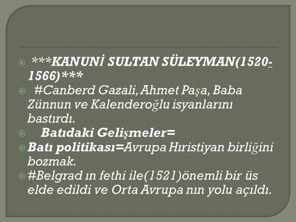 ***KANUNİ SULTAN SÜLEYMAN(1520-1566)***