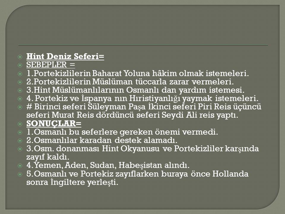 Hint Deniz Seferi= SEBEPLER = 1.Portekizlilerin Baharat Yoluna hâkim olmak istemeleri. 2.Portekizlilerin Müslüman tüccarla zarar vermeleri.