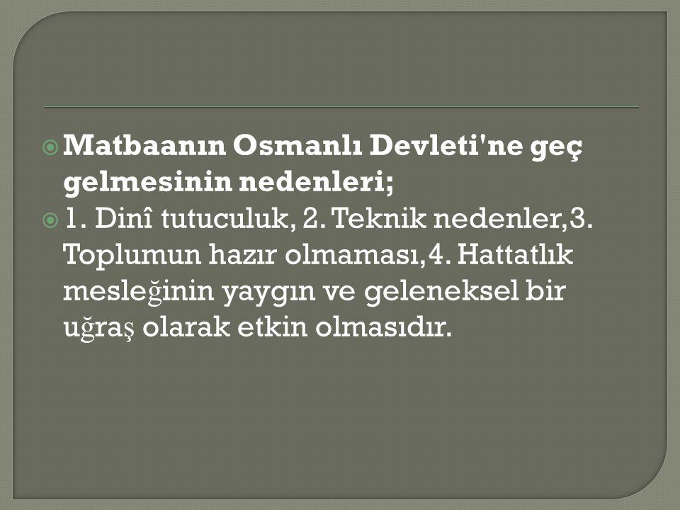 Matbaanın Osmanlı Devleti ne geç gelmesinin nedenleri;