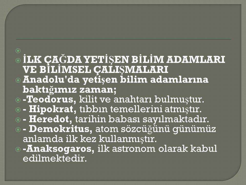 İLK ÇAĞDA YETİŞEN BİLİM ADAMLARI VE BİLİMSEL ÇALIŞMALARI. Anadolu da yetişen bilim adamlarına baktığımız zaman;