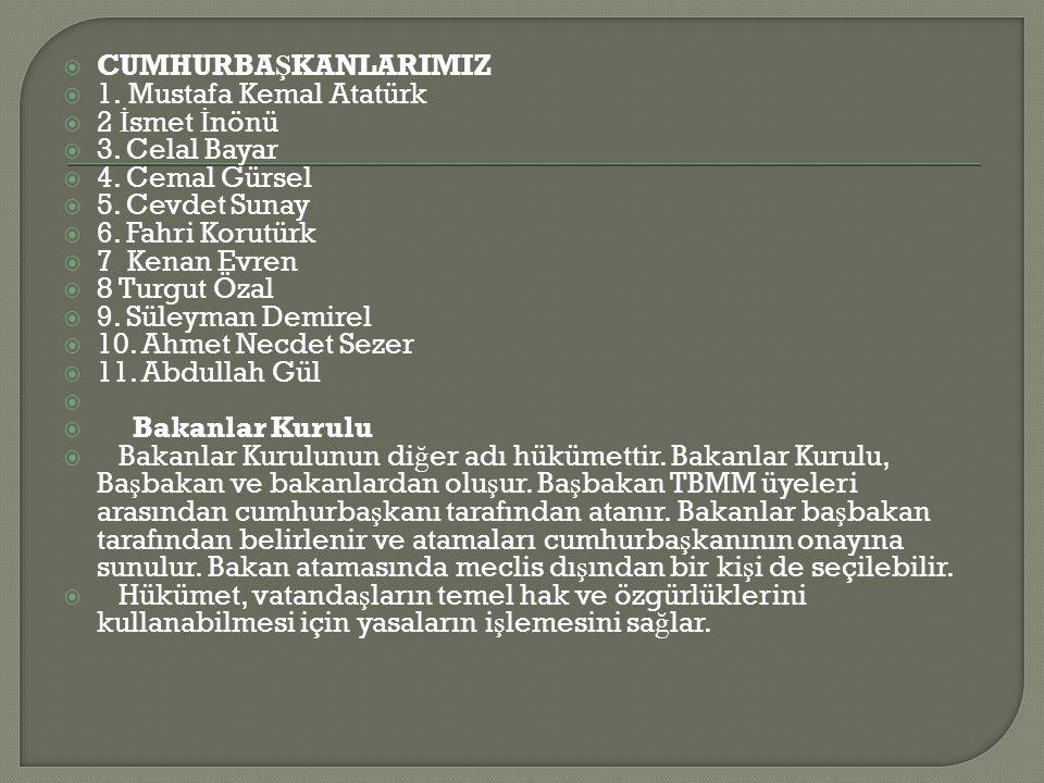 CUMHURBAŞKANLARIMIZ 1. Mustafa Kemal Atatürk. 2 İsmet İnönü. 3. Celal Bayar. 4. Cemal Gürsel. 5. Cevdet Sunay.