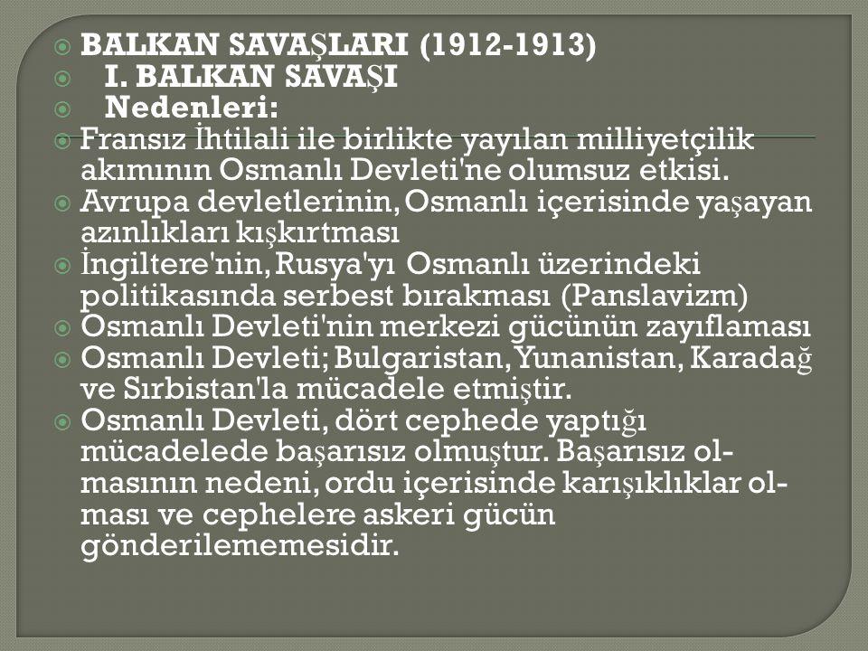 BALKAN SAVAŞLARI (1912-1913) I. BALKAN SAVAŞI. Nedenleri: