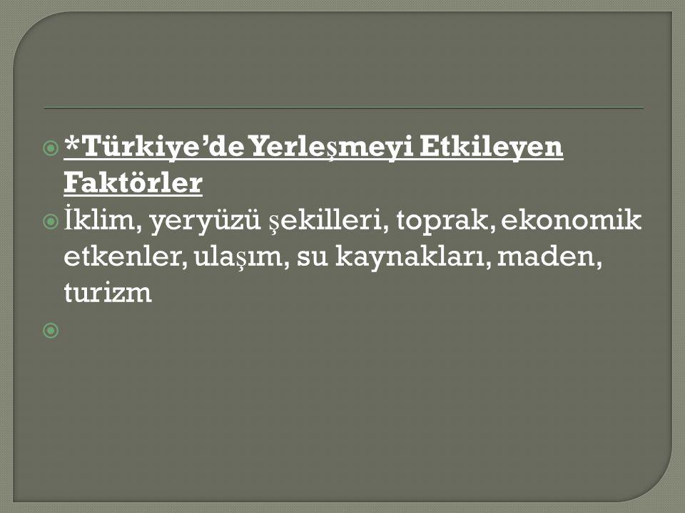 *Türkiye'de Yerleşmeyi Etkileyen Faktörler