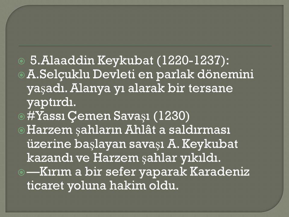 5.Alaaddin Keykubat (1220-1237):