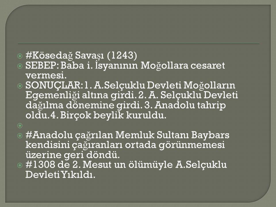 #Kösedağ Savaşı (1243) SEBEP: Baba i. İsyanının Moğollara cesaret vermesi.