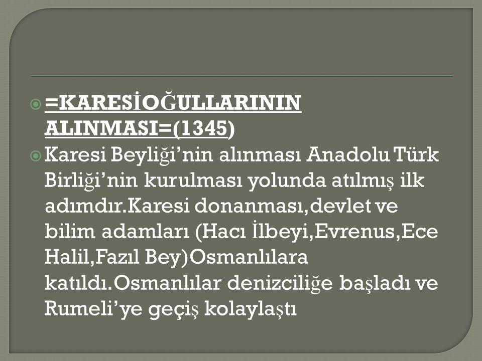 =KARESİOĞULLARININ ALINMASI=(1345)