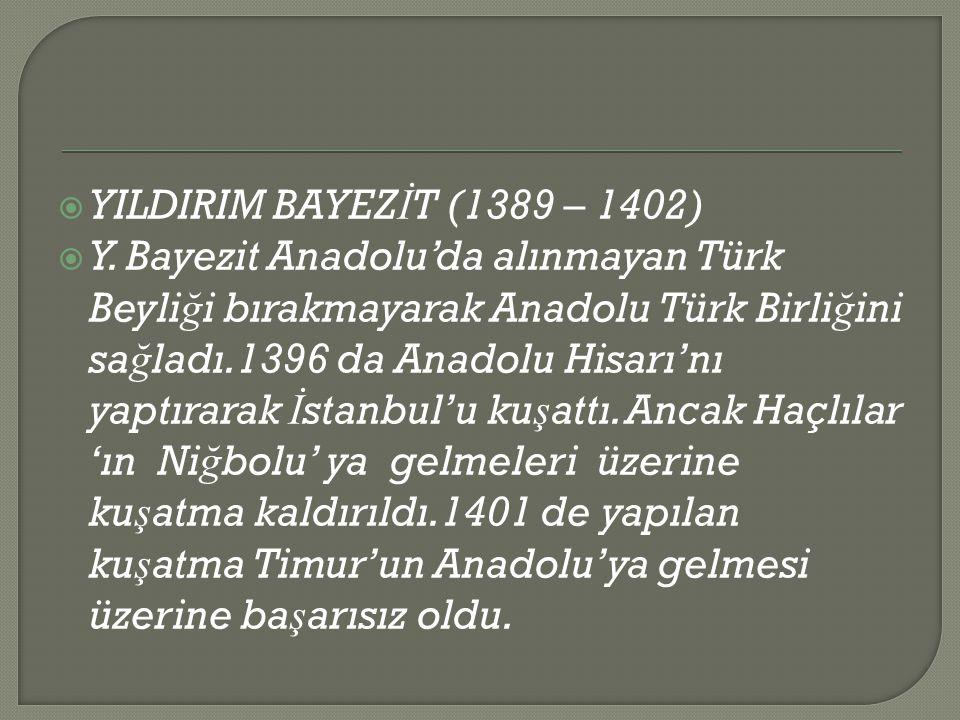 YILDIRIM BAYEZİT (1389 – 1402)