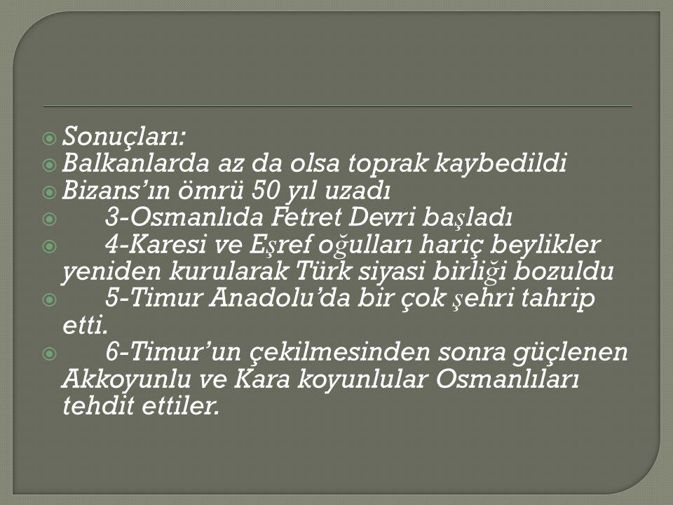 Sonuçları: Balkanlarda az da olsa toprak kaybedildi. Bizans'ın ömrü 50 yıl uzadı. 3-Osmanlıda Fetret Devri başladı.