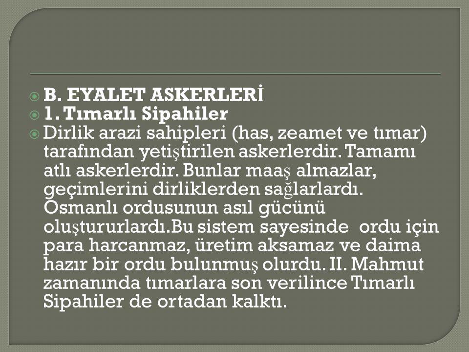 B. EYALET ASKERLERİ 1. Tımarlı Sipahiler.