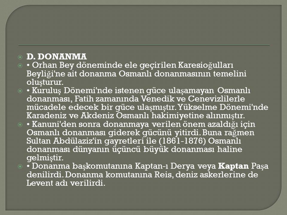 D. DONANMA • Orhan Bey döneminde ele geçirilen Karesioğulları Beyliği ne ait donanma Osmanlı donanmasının temelini oluşturur.