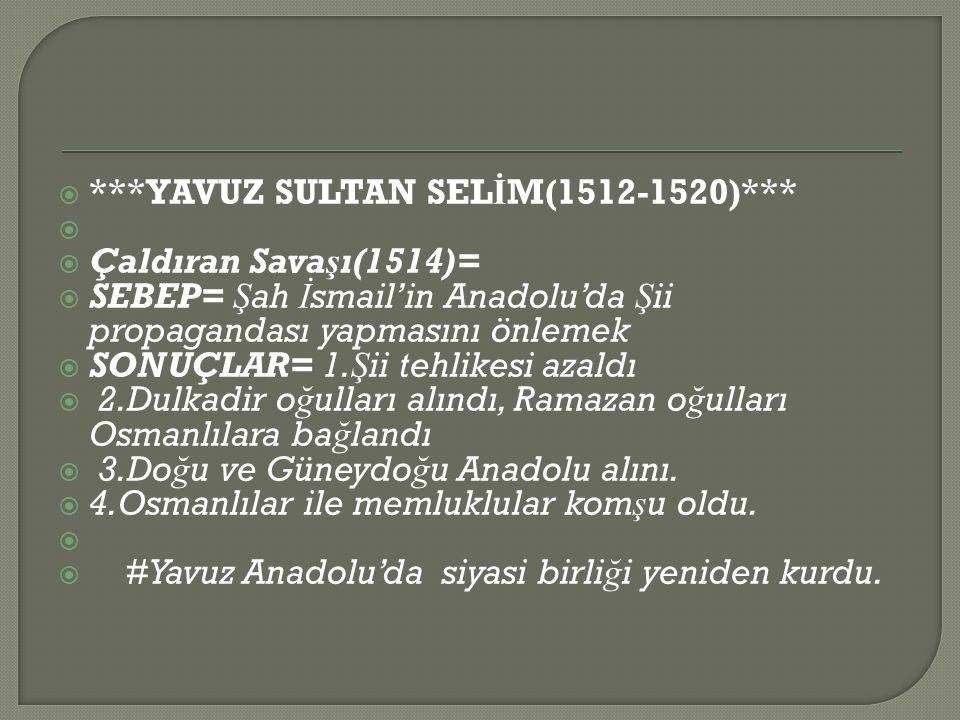 ***YAVUZ SULTAN SELİM(1512-1520)***