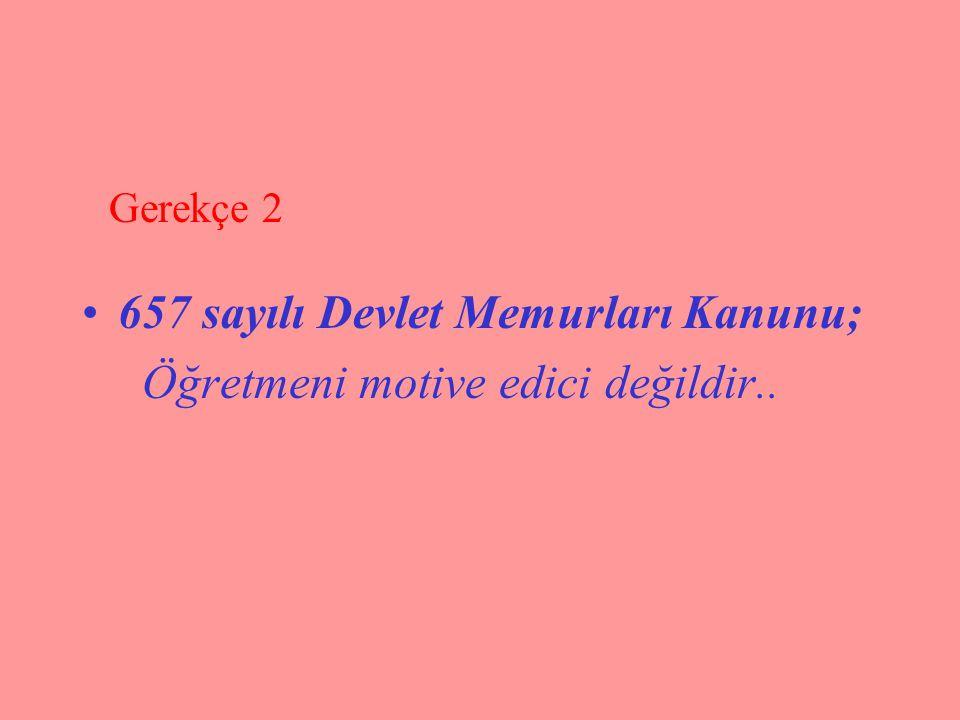 657 sayılı Devlet Memurları Kanunu; Öğretmeni motive edici değildir..
