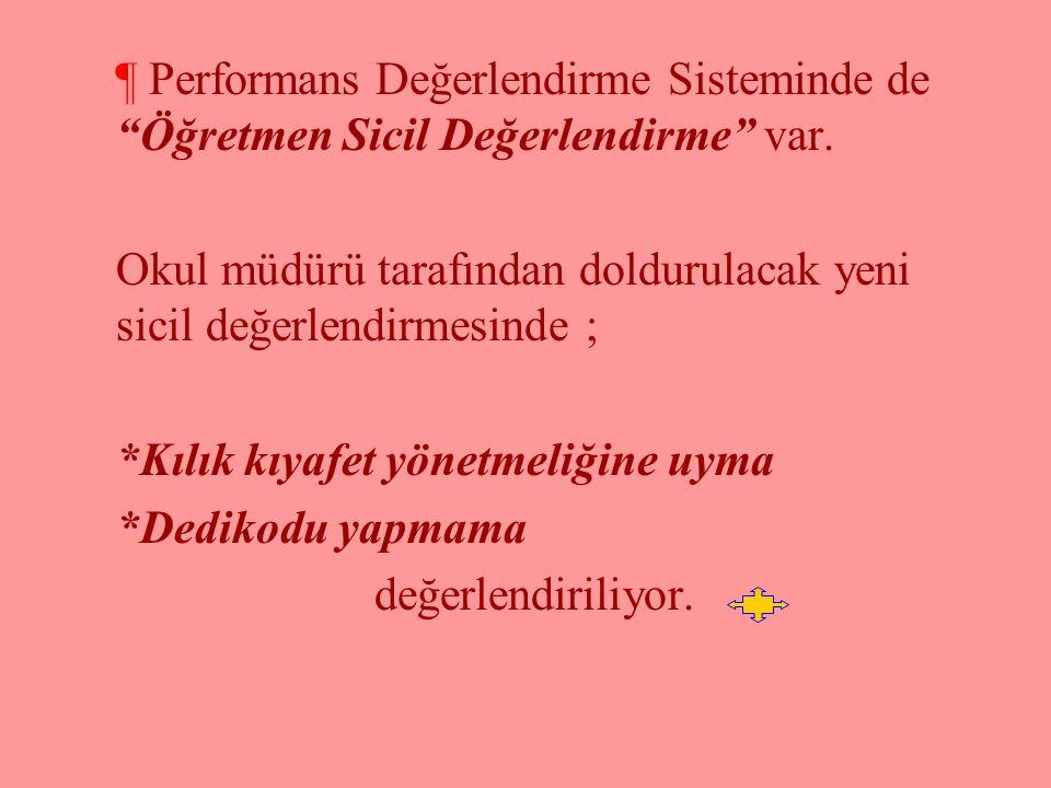 Performans Değerlendirme Sisteminde de Öğretmen Sicil Değerlendirme var.
