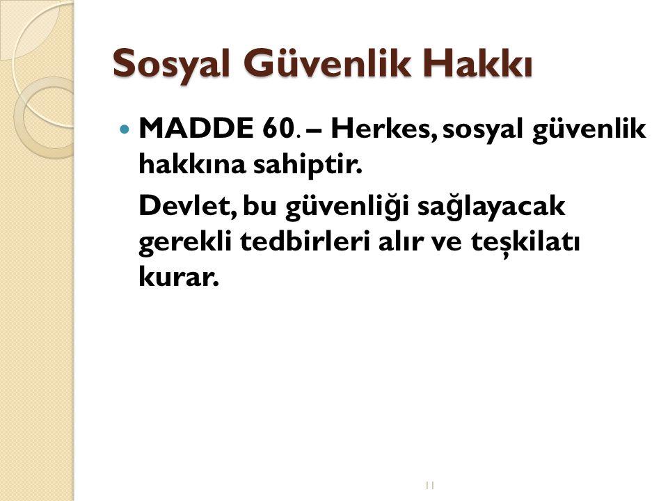 Sosyal Güvenlik Hakkı MADDE 60. – Herkes, sosyal güvenlik hakkına sahiptir.