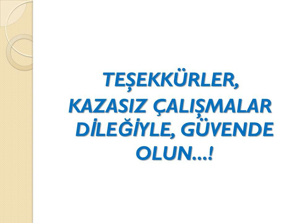 KAZASIZ ÇALIŞMALAR DİLEĞİYLE, GÜVENDE OLUN...!
