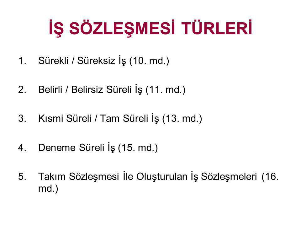 İŞ SÖZLEŞMESİ TÜRLERİ Sürekli / Süreksiz İş (10. md.)
