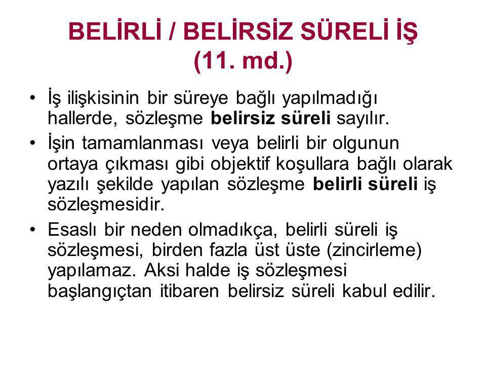 BELİRLİ / BELİRSİZ SÜRELİ İŞ (11. md.)