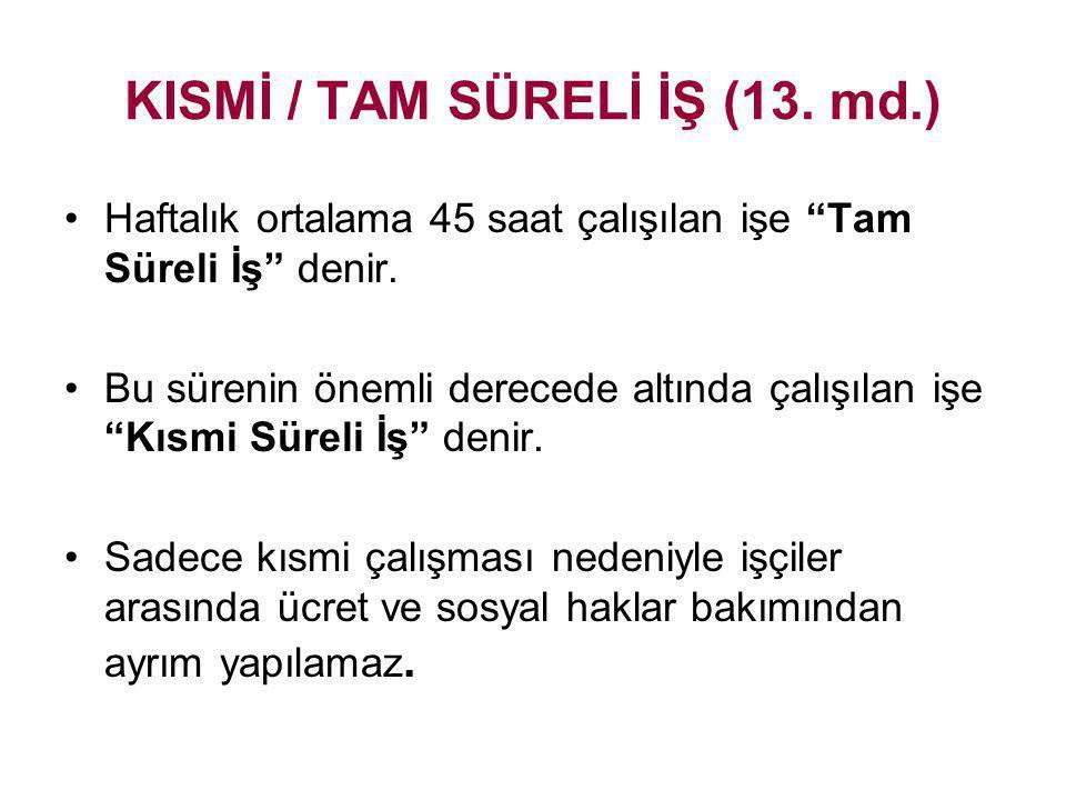 KISMİ / TAM SÜRELİ İŞ (13. md.)