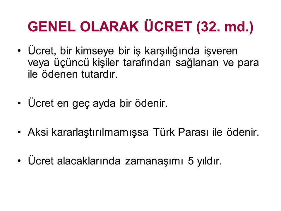GENEL OLARAK ÜCRET (32. md.)