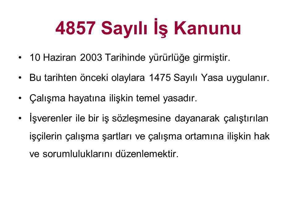 4857 Sayılı İş Kanunu 10 Haziran 2003 Tarihinde yürürlüğe girmiştir.
