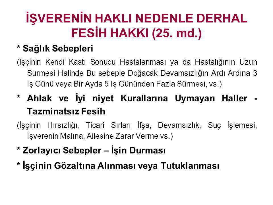 İŞVERENİN HAKLI NEDENLE DERHAL FESİH HAKKI (25. md.)