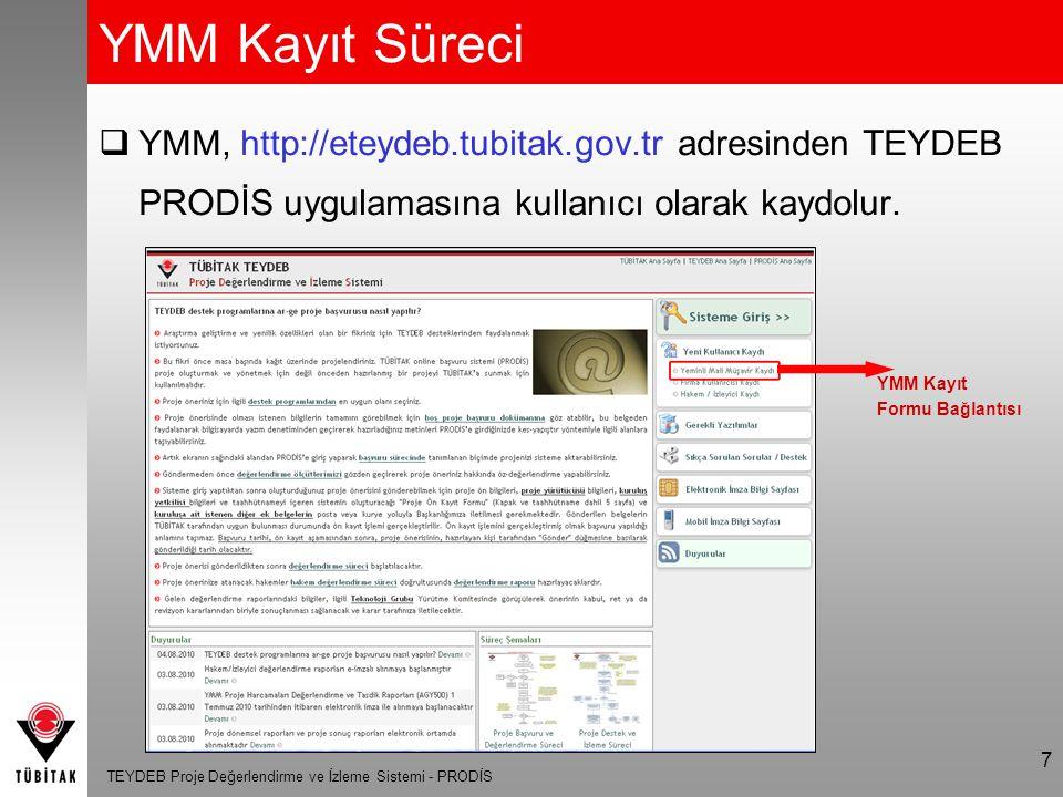 YMM Kayıt Süreci YMM, http://eteydeb.tubitak.gov.tr adresinden TEYDEB PRODİS uygulamasına kullanıcı olarak kaydolur.