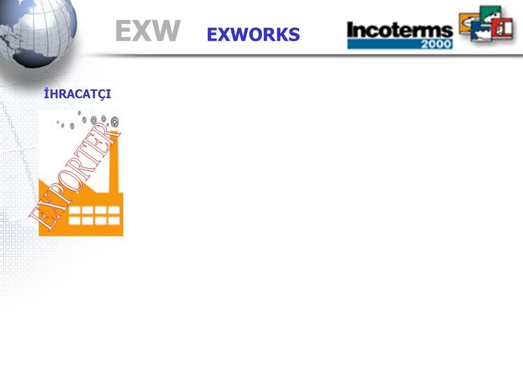 EXW EXWORKS İHRACATÇI EXPORTER