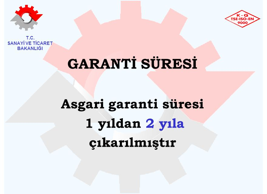 GARANTİ SÜRESİ Asgari garanti süresi 1 yıldan 2 yıla çıkarılmıştır