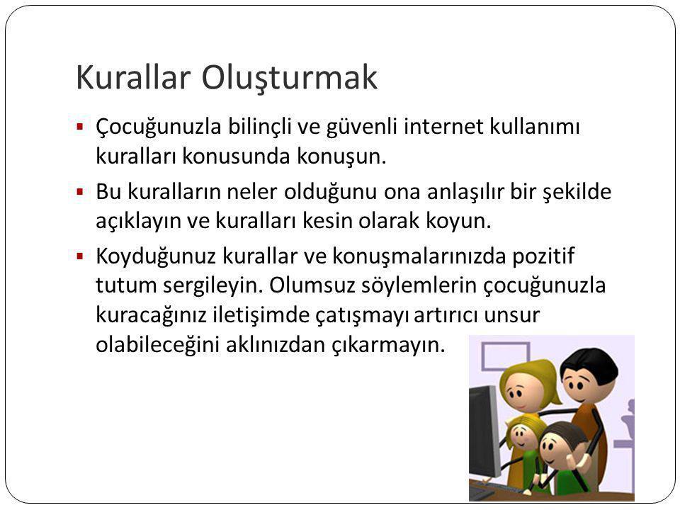 Kurallar Oluşturmak Çocuğunuzla bilinçli ve güvenli internet kullanımı kuralları konusunda konuşun.