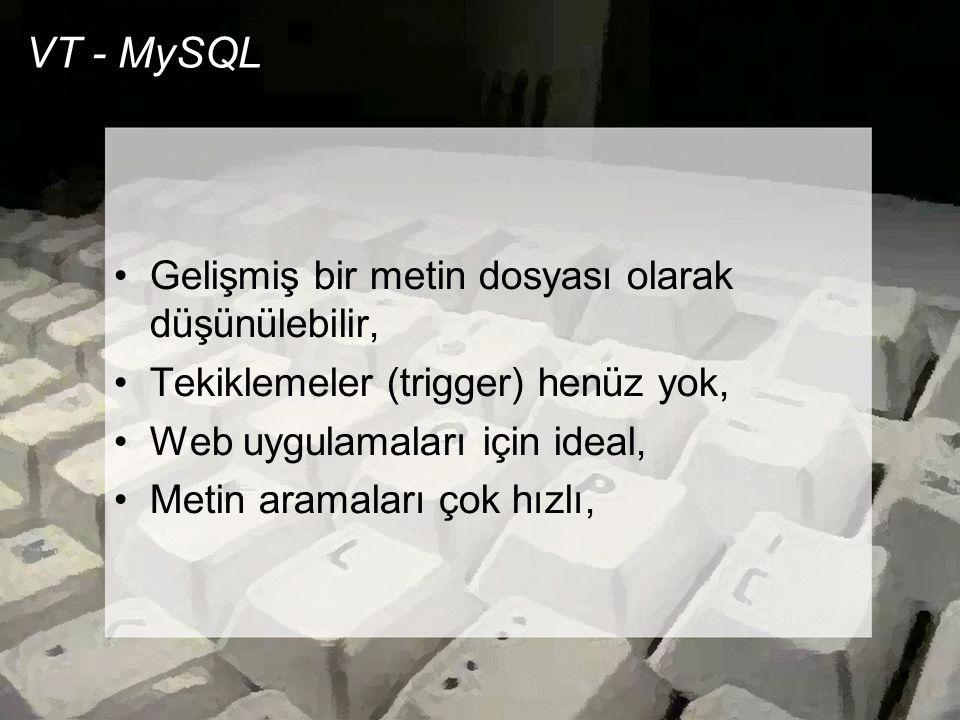 VT - MySQL Gelişmiş bir metin dosyası olarak düşünülebilir,