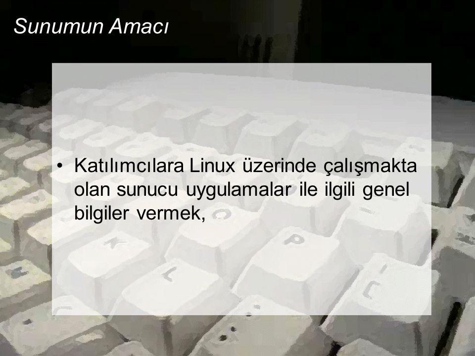 Sunumun Amacı Katılımcılara Linux üzerinde çalışmakta olan sunucu uygulamalar ile ilgili genel bilgiler vermek,