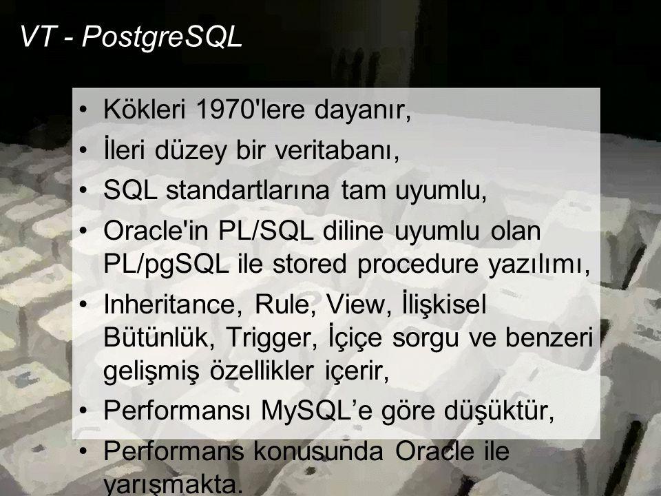VT - PostgreSQL Kökleri 1970 lere dayanır, İleri düzey bir veritabanı,