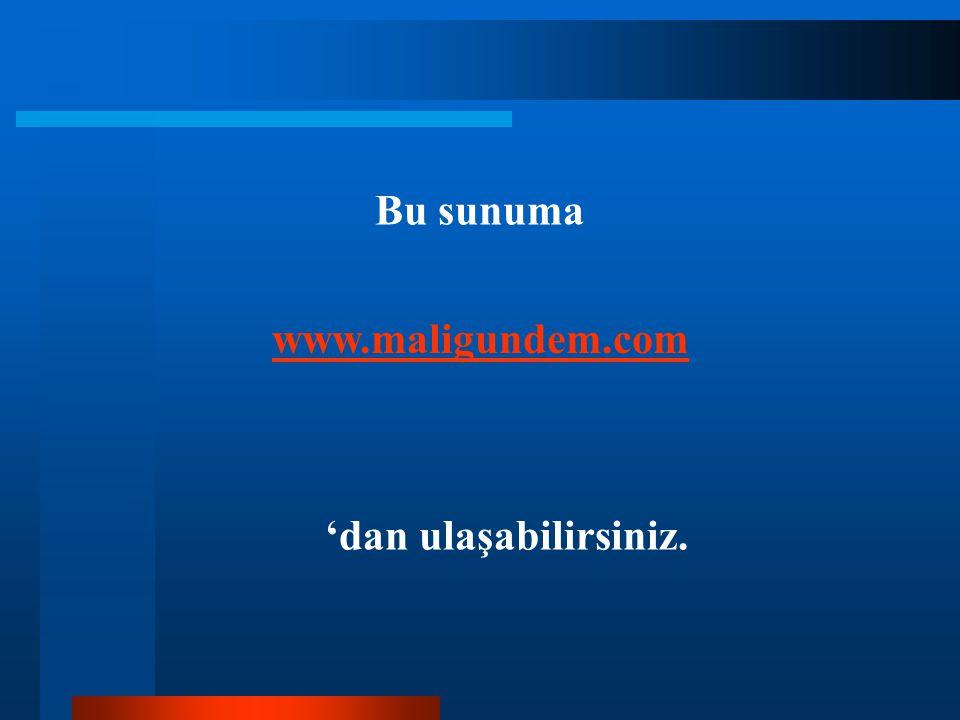 Bu sunuma www.maligundem.com 'dan ulaşabilirsiniz.