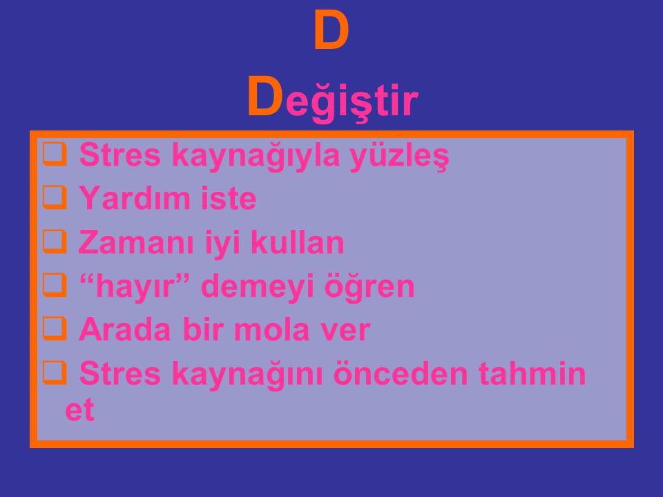D Değiştir Stres kaynağıyla yüzleş Yardım iste Zamanı iyi kullan